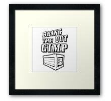 Bring Out The Gimp Framed Print
