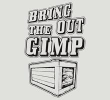 Bring Out The Gimp by DeepFriedArt
