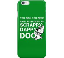 you Wish You Were Half the badass Scrappy Doo is (var) iPhone Case/Skin