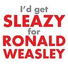 I'd get sleazy for Ronald Weasley by IamJane--