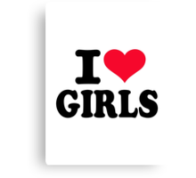 I love girls Canvas Print