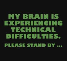 My Brain Is Experiencing Technical Difficulties. Please Stand By... by DesignFactoryD
