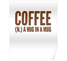 Coffee (N.) A Hug In A Mug Poster