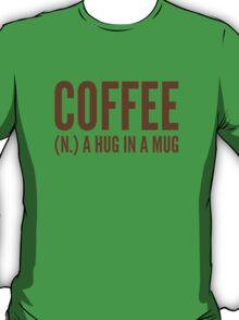 Coffee (N.) A Hug In A Mug T-Shirt