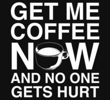 Get Me Coffee Now And No One Gets Hurt by DesignFactoryD
