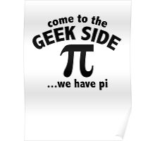 Come To The Geek Side ... We Have Pi Poster