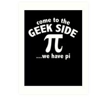 Come To The Geek Side ... We Have Pi Art Print