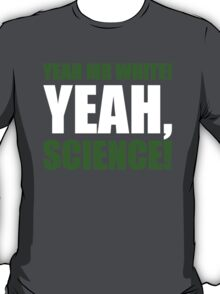 Yeah Mr White! Yeah, Science! T-Shirt