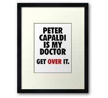 Peter Capaldi is my Doctor Framed Print