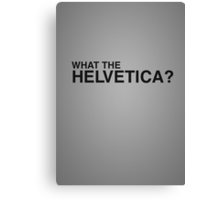 What the Helvetica? Canvas Print