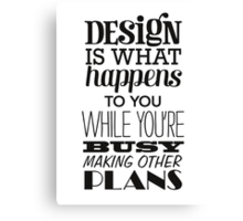 Design is what happens to you while you're busy making other plans Canvas Print