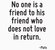 No one is a friend to his friend who does not love in return. by Quotr
