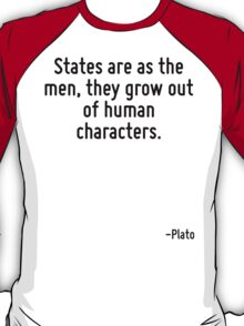States are as the men, they grow out of human characters. T-Shirt