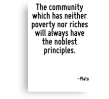 The community which has neither poverty nor riches will always have the noblest principles. Canvas Print