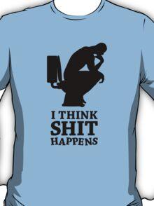 Think shit happens - The Thinker No.3 T-Shirt