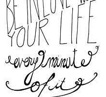 Be in love with your life, every minute of it by Franchesca Cox
