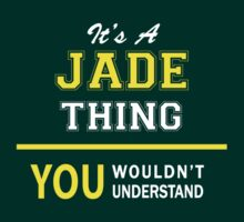 It's A JADE thing, you wouldn't understand !! by satro