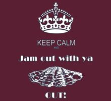 KEEP CALM AND JAM OUT WITH YA CLAM OUT by djhypnotixx