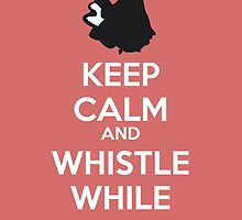 Keep calm and whistle while you work by clockworkheart