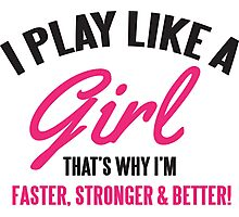 I play like a Girl, that's why I'm faster, stronger & better Photographic Print