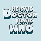 He Said Doctor I Said Who by ixrid
