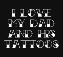 I Love My Dad And His Tattoos by DesignFactoryD
