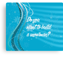 Do you want to build a snowman? Canvas Print