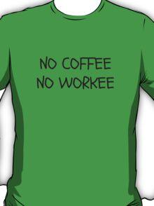 No Coffee No Workee T-Shirt