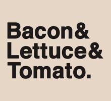 Bacon & Lettuce & Tomato  (black letters) by diculousdesigns