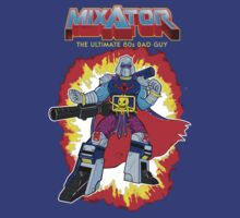MIXATOR, The Ultimate 80s Bad Guy! by JohnDC