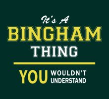 It's A BINGHAM thing, you wouldn't understand !! by satro