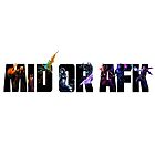Mid or afk. (LoL) by themystory1