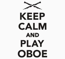 Keep calm and Play Oboe by Designzz
