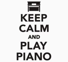 Keep calm and Play Piano by Designzz