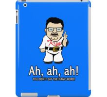 You Didn't Say the Magic Word iPad Case/Skin