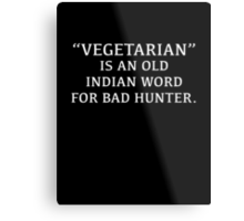 Vegetarian Is An Old Indian Word For Bad Hunter Metal Print