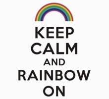 Keep Calm and Rainbow On - Black Text by richmonk