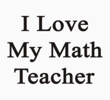I Love My Math Teacher  by supernova23