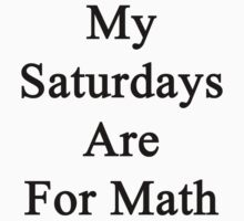 My Saturdays Are For Math  by supernova23