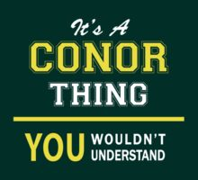 It's A CONOR thing, you wouldn't understand !! by satro
