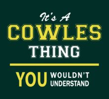 It's A COWLES thing, you wouldn't understand !! by satro
