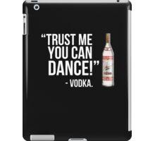 Trust me you can dance! - Vodka iPad Case/Skin