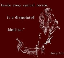 George Carlin: Inside Every Cynical Person, There Is A Disappointed Idealist. by CiipherZer0
