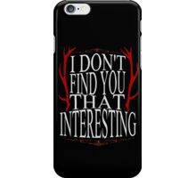 I don't find you that interesting. - Will Graham iPhone Case/Skin