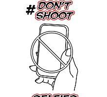 Don't Shoot Selfies by justwentVIRAL
