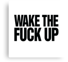 Wake the fuck up Canvas Print