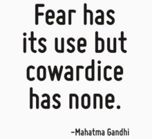 Fear has its use but cowardice has none. by Quotr