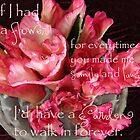 """If I Had A Flower ..."" by Sandra Foster"