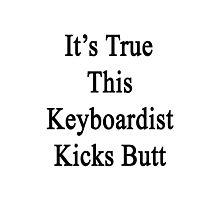 It's True This Keyboardist Kicks Butt  Photographic Print