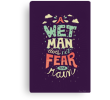 A Wet Man Does Not Fear The Rain Canvas Print